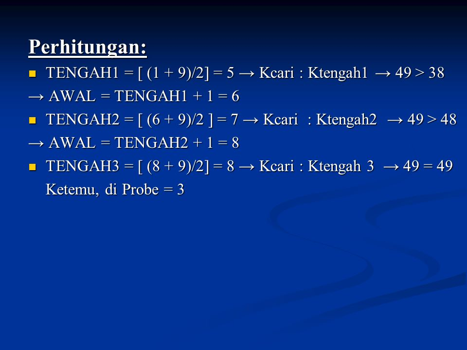 Perhitungan: TENGAH1 = [ (1 + 9)/2] = 5 → Kcari : Ktengah1 → 49 > 38. → AWAL = TENGAH1 + 1 = 6.